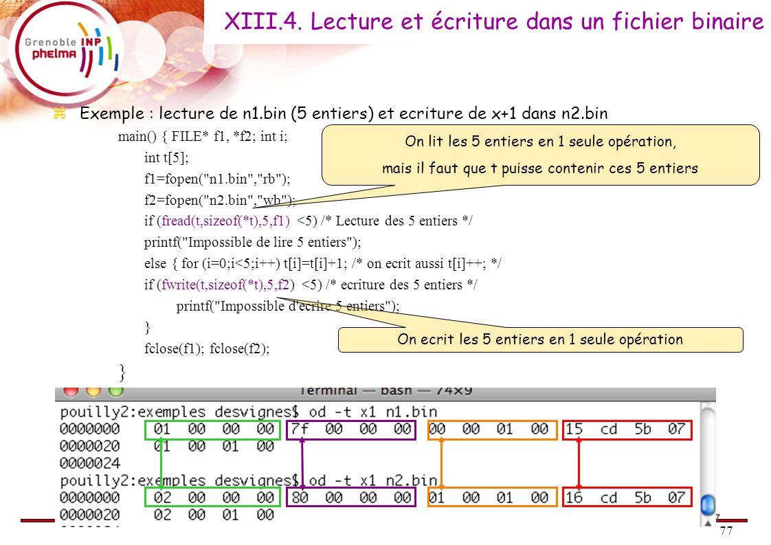 77 Exemple : lecture de n1.bin (5 entiers) et ecriture de x+1 dans n2.bin main() { FILE* f1, *f2; int i; int t[5]; f1=fopen(