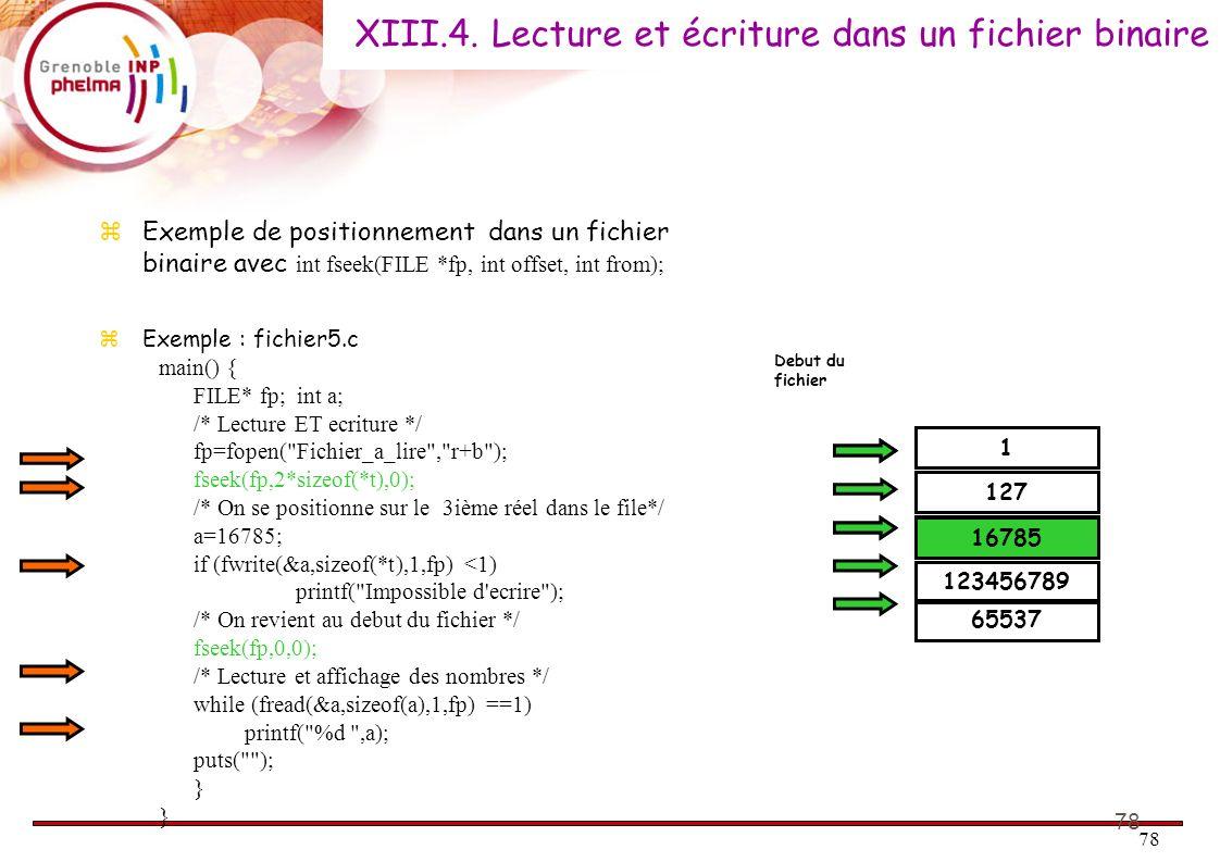 78 Exemple de positionnement dans un fichier binaire avec int fseek(FILE *fp, int offset, int from); Exemple : fichier5.c main() { FILE* fp; int a; /*