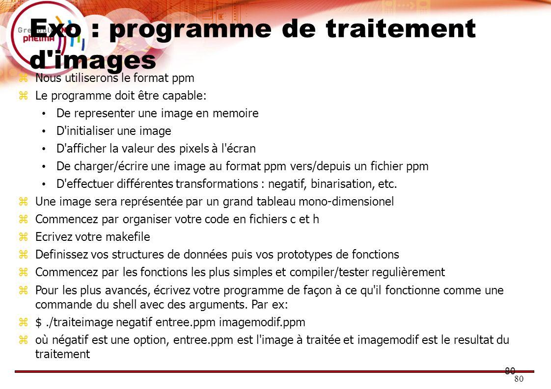 80 Exo : programme de traitement d'images Nous utiliserons le format ppm Le programme doit être capable: De representer une image en memoire D'initial
