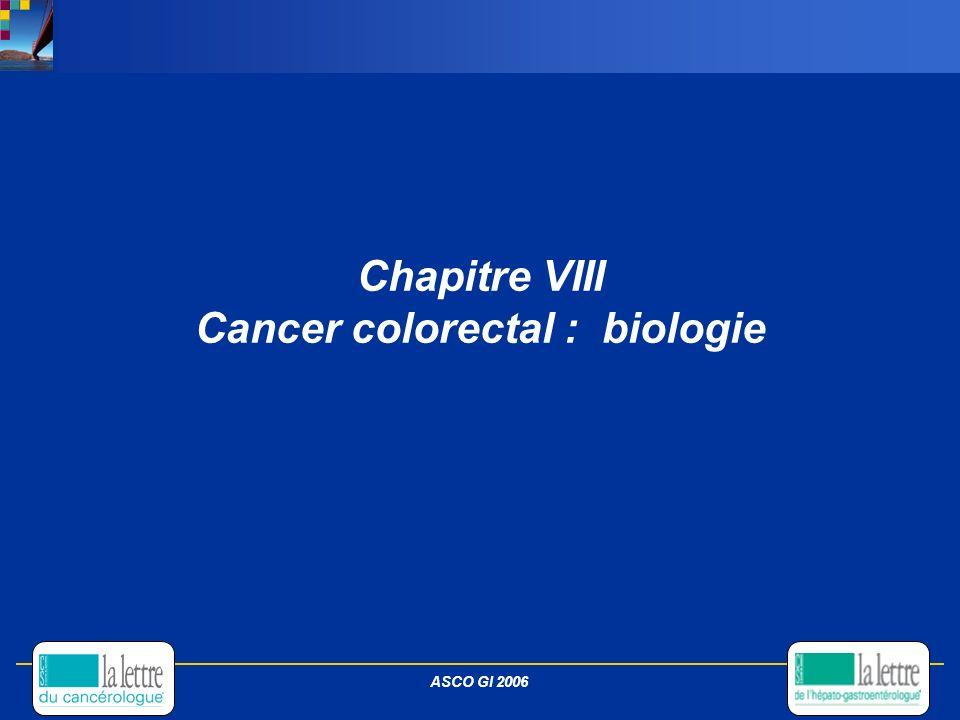 Chapitre VIII Cancer colorectal : biologie ASCO GI 2006