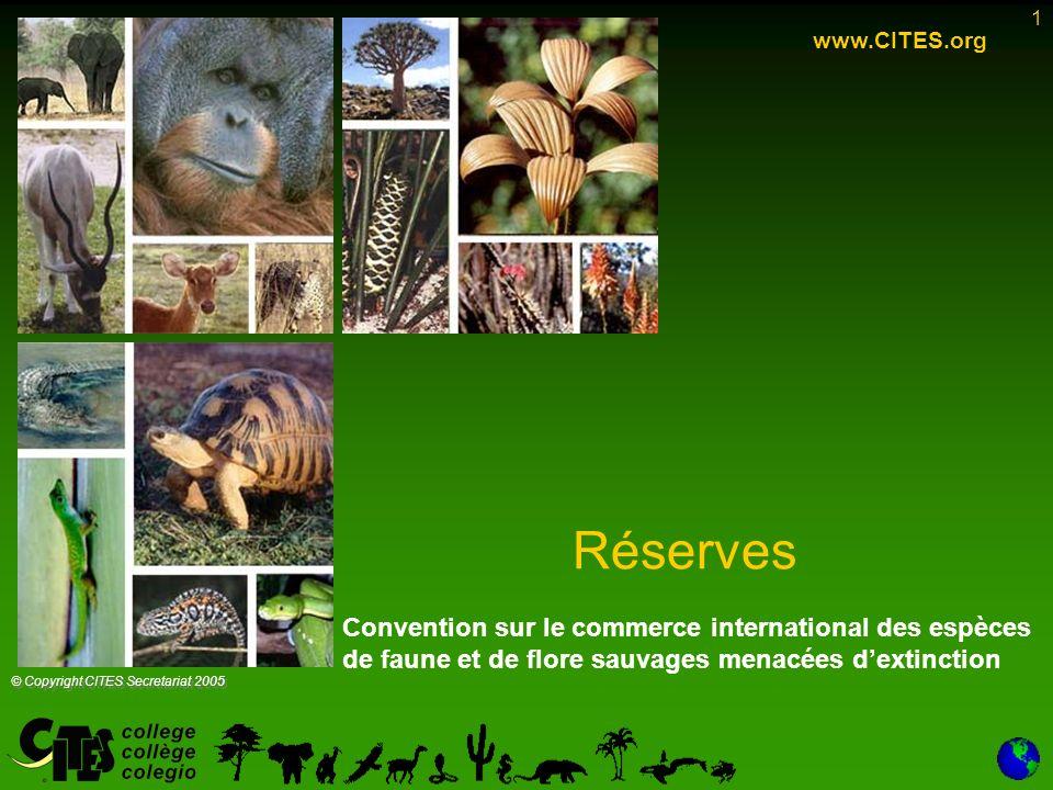 1 Réserves www.CITES.org © Copyright CITES Secretariat 2005 Convention sur le commerce international des espèces de faune et de flore sauvages menacées dextinction