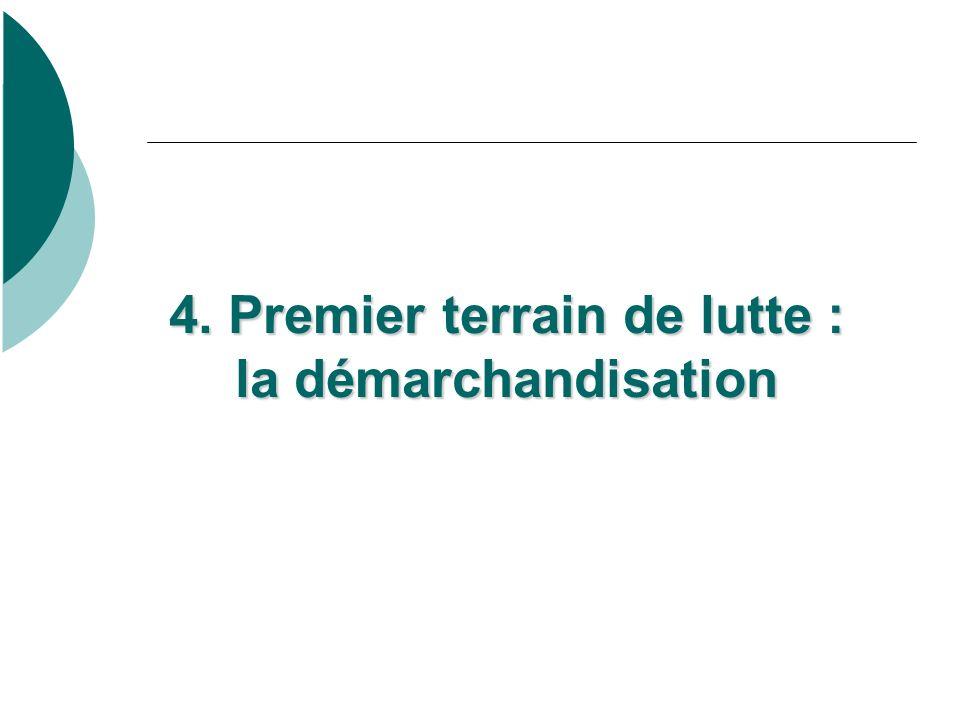 4. Premier terrain de lutte : la démarchandisation 4.