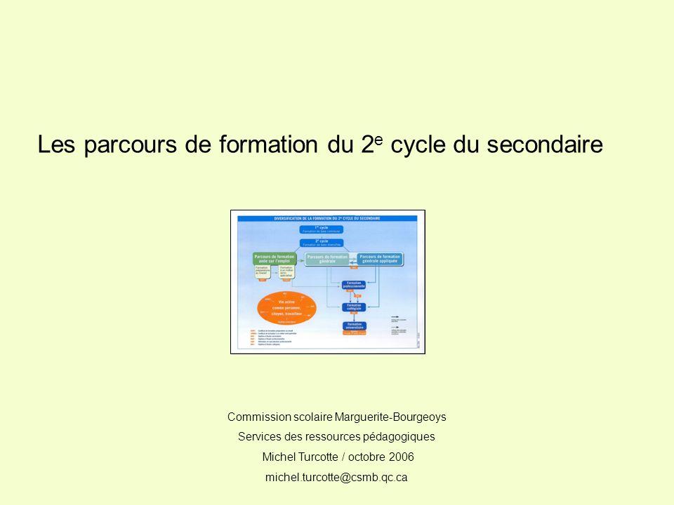 Les parcours de formation du 2 e cycle du secondaire Commission scolaire Marguerite-Bourgeoys Services des ressources pédagogiques Michel Turcotte / o