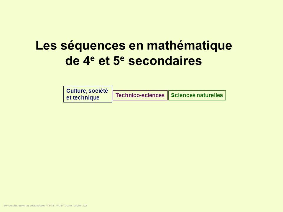 Les séquences en mathématique de 4 e et 5 e secondaires Technico-sciencesSciences naturelles Culture, société et technique Services des ressources péd