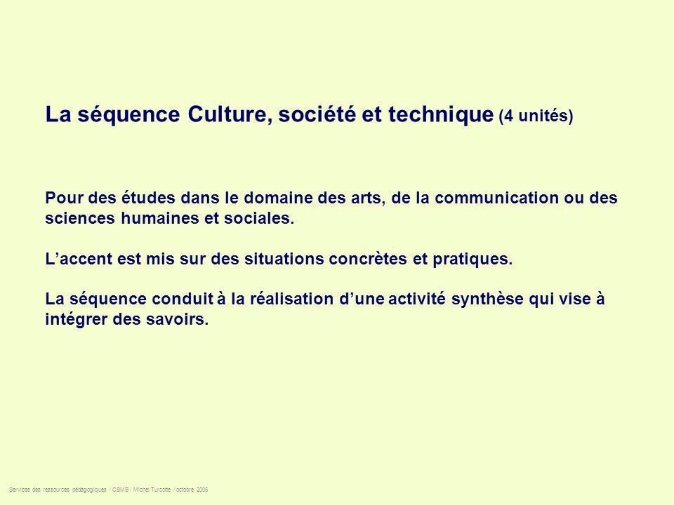 La séquence Culture, société et technique (4 unités) Pour des études dans le domaine des arts, de la communication ou des sciences humaines et sociale