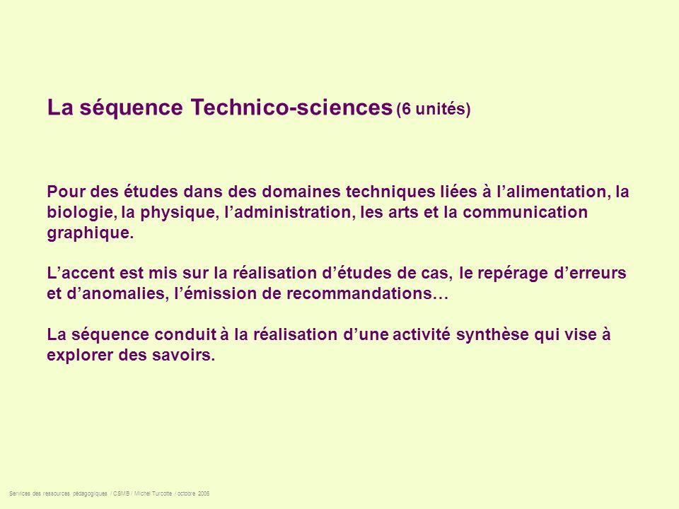 La séquence Technico-sciences (6 unités) Pour des études dans des domaines techniques liées à lalimentation, la biologie, la physique, ladministration