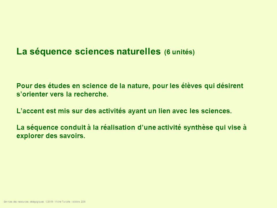 La séquence sciences naturelles (6 unités) Pour des études en science de la nature, pour les élèves qui désirent sorienter vers la recherche. Laccent