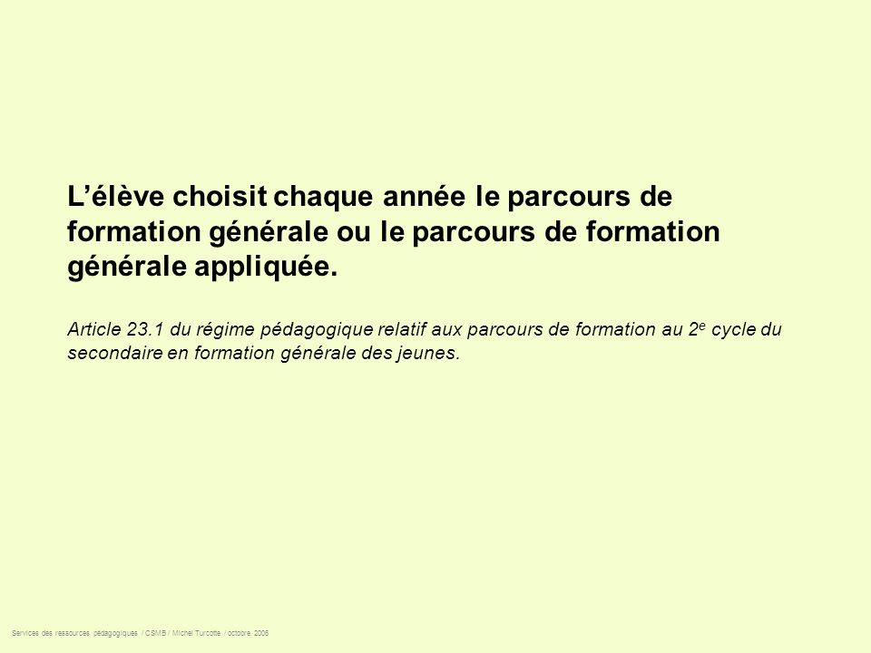 Services des ressources pédagogiques / CSMB / Michel Turcotte / octobre 2006 Lélève choisit chaque année le parcours de formation générale ou le parco