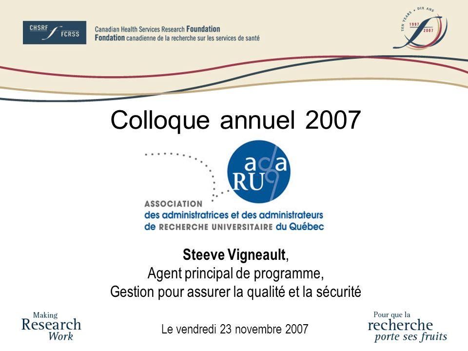 Le vendredi 23 novembre 2007 Colloque annuel 2007 Steeve Vigneault, Agent principal de programme, Gestion pour assurer la qualité et la sécurité