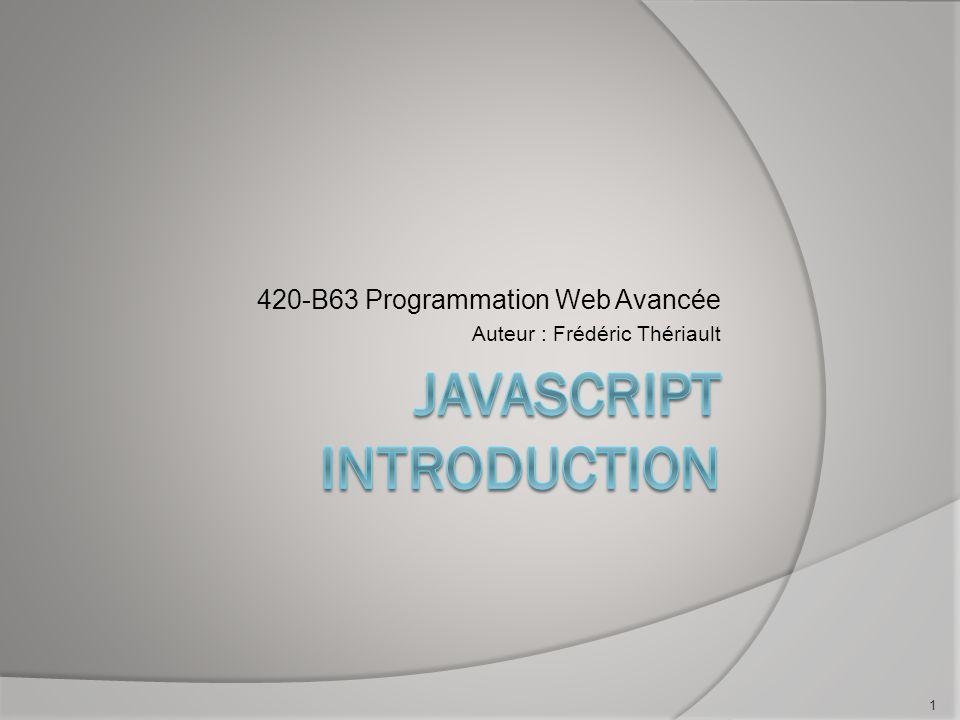 Quest-ce que le JavaScript Traitement sur la page Web Se produit : Chargement de la page Lors dun événement (ex: clic de souris) Dans un hyperlien Permet de faire des opérations côté client sans faire une requête au serveur.