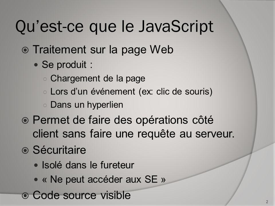 Comment on linsère à la page Web Dans lentête ou dans le corps du document : //<![CDATA[ énoncés du programme ex: alert( Salut ); //]]> Dans un fichier externe js/my-javascript.js 3