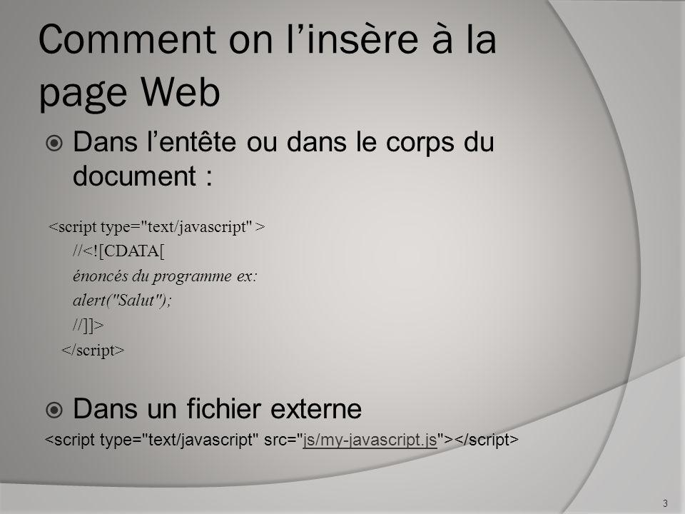 Comment on linsère à la page Web Dans lentête ou dans le corps du document : //<![CDATA[ énoncés du programme ex: alert(