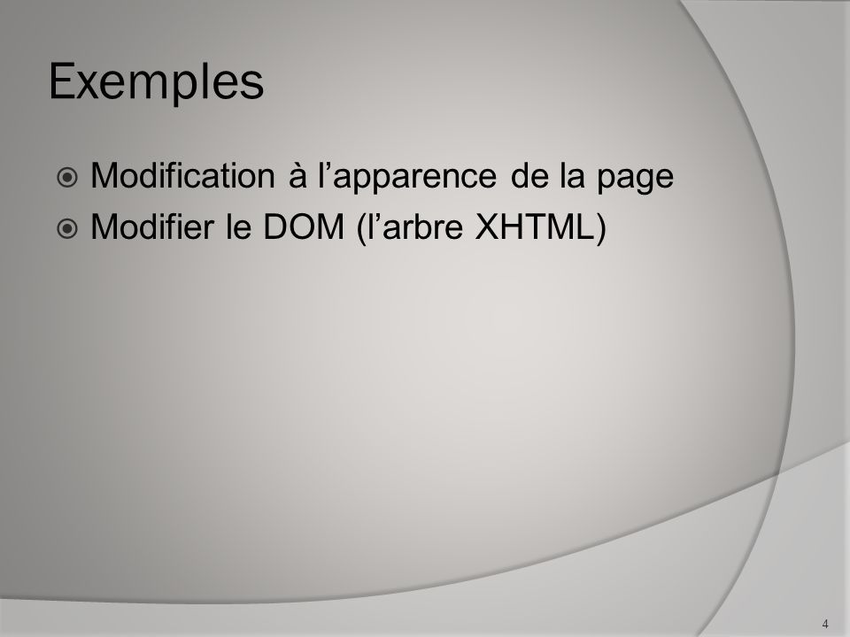 Exemples Modification à lapparence de la page Modifier le DOM (larbre XHTML) 4