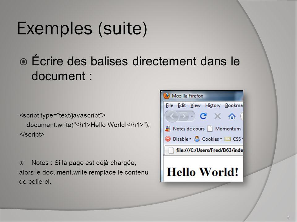 Exemples (suite) Écrire des balises directement dans le document : document.write(