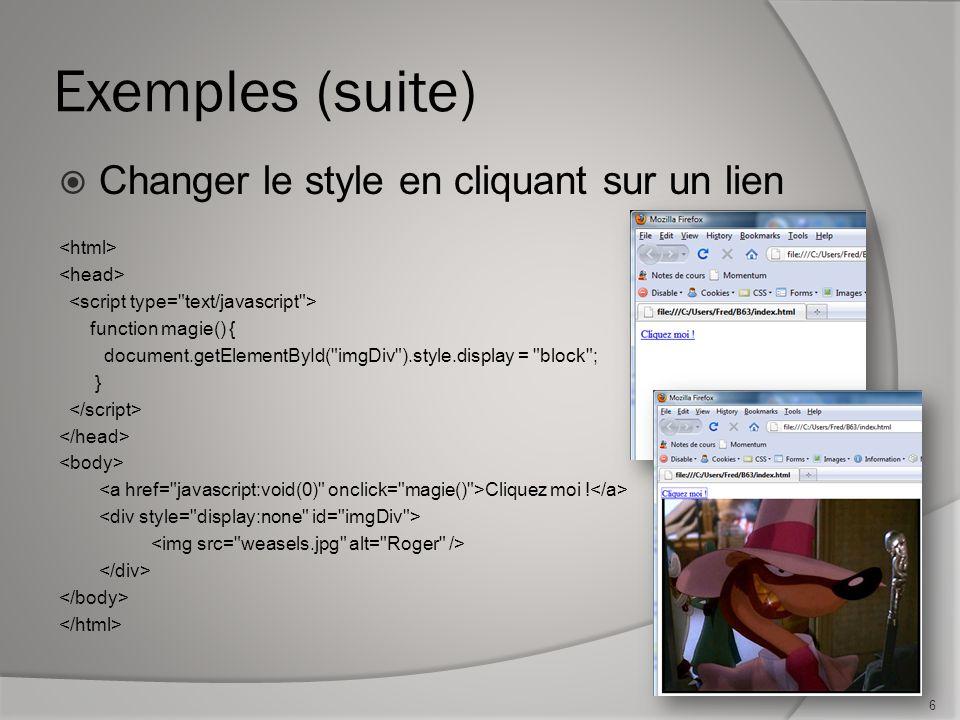 Exemples (suite) Changer le style en cliquant sur un lien function magie() { document.getElementById(