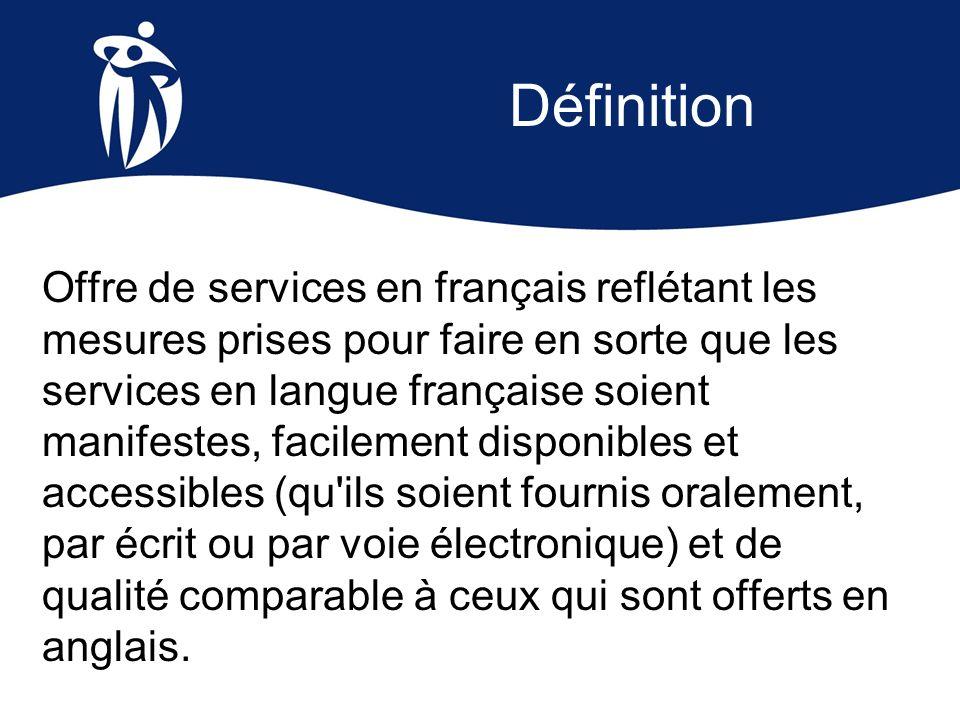Définition Offre de services en français reflétant les mesures prises pour faire en sorte que les services en langue française soient manifestes, faci