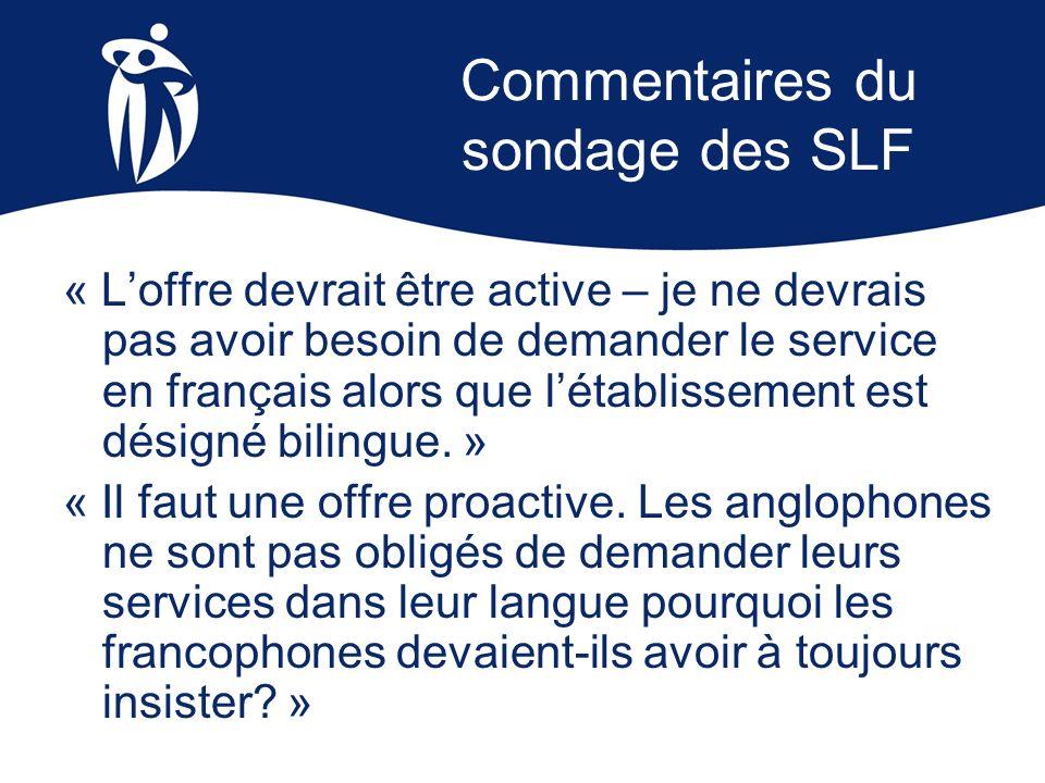 Commentaires du sondage des SLF « Loffre devrait être active – je ne devrais pas avoir besoin de demander le service en français alors que létablissem