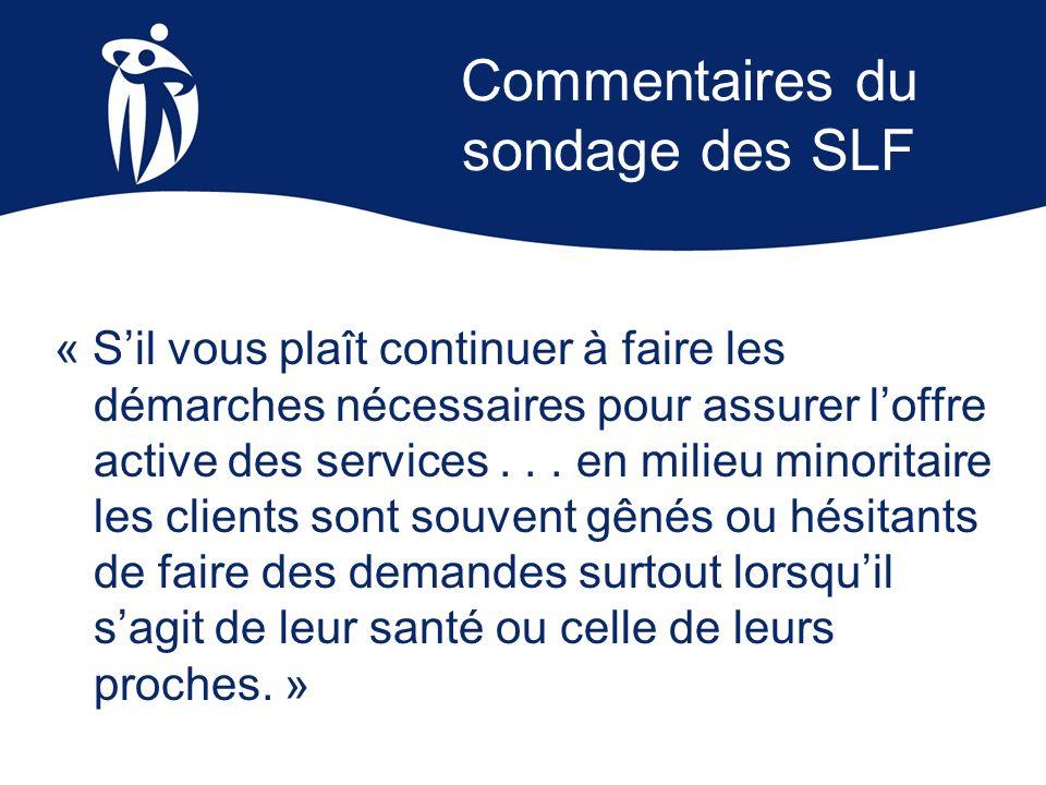 Commentaires du sondage des SLF « Sil vous plaît continuer à faire les démarches nécessaires pour assurer loffre active des services... en milieu mino