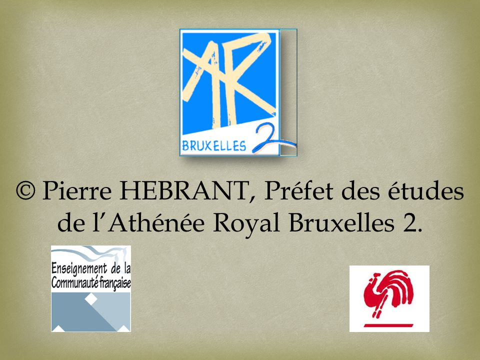 © Pierre HEBRANT, Préfet des études de lAthénée Royal Bruxelles 2.
