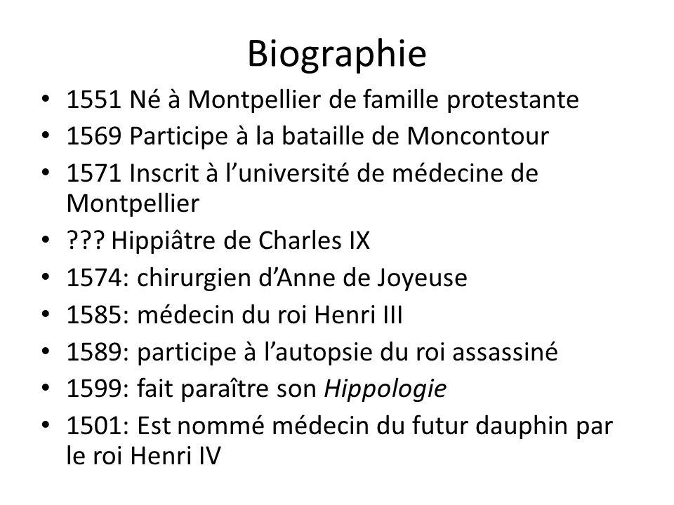 Biographie 1551 Né à Montpellier de famille protestante 1569 Participe à la bataille de Moncontour 1571 Inscrit à luniversité de médecine de Montpelli