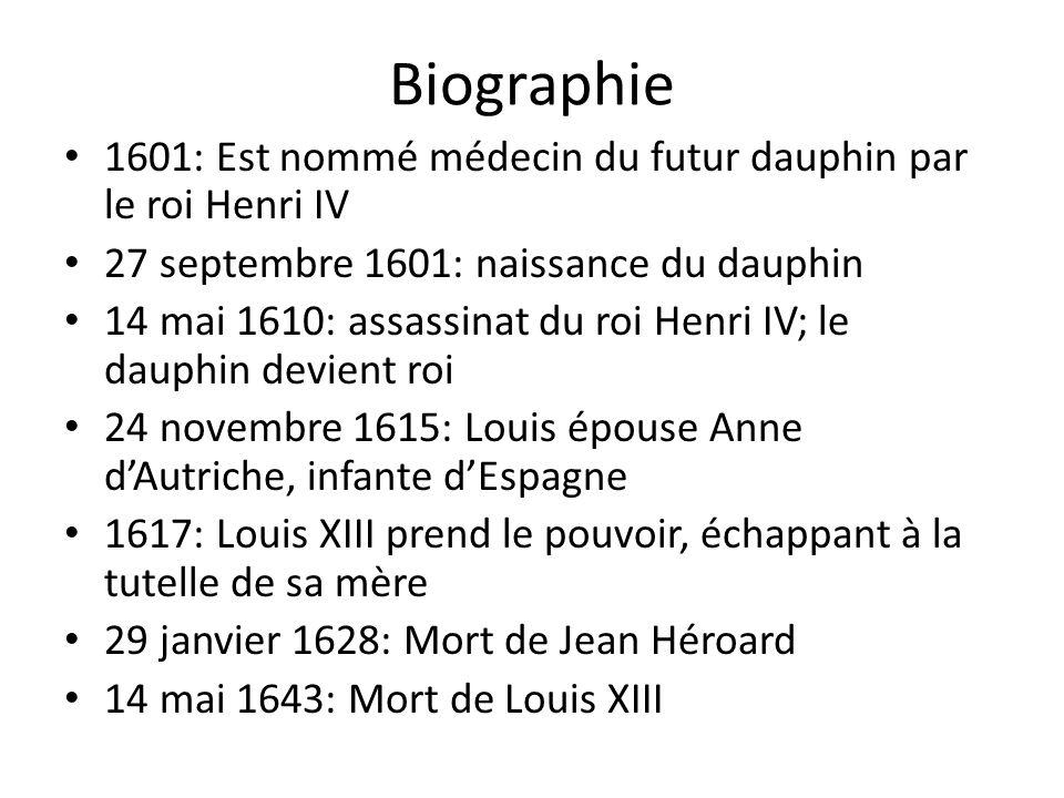 Biographie 1601: Est nommé médecin du futur dauphin par le roi Henri IV 27 septembre 1601: naissance du dauphin 14 mai 1610: assassinat du roi Henri I