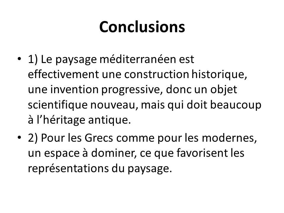 Conclusions 1) Le paysage méditerranéen est effectivement une construction historique, une invention progressive, donc un objet scientifique nouveau,