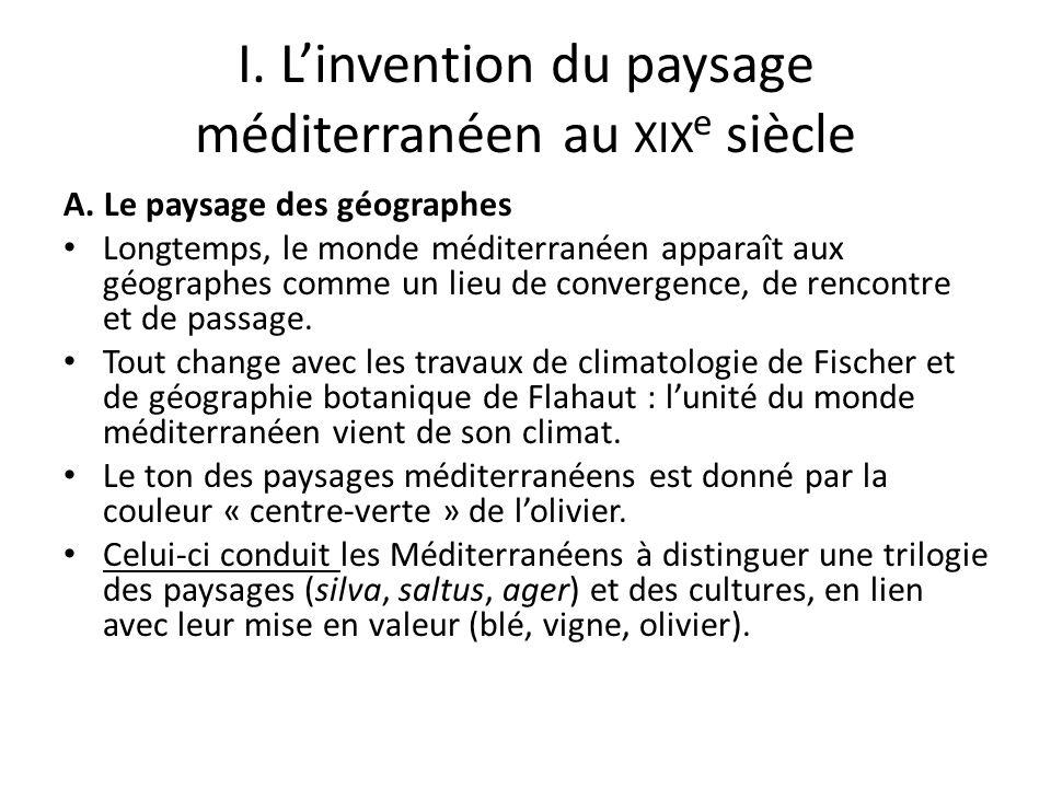 I. Linvention du paysage méditerranéen au XIX e siècle A. Le paysage des géographes Longtemps, le monde méditerranéen apparaît aux géographes comme un
