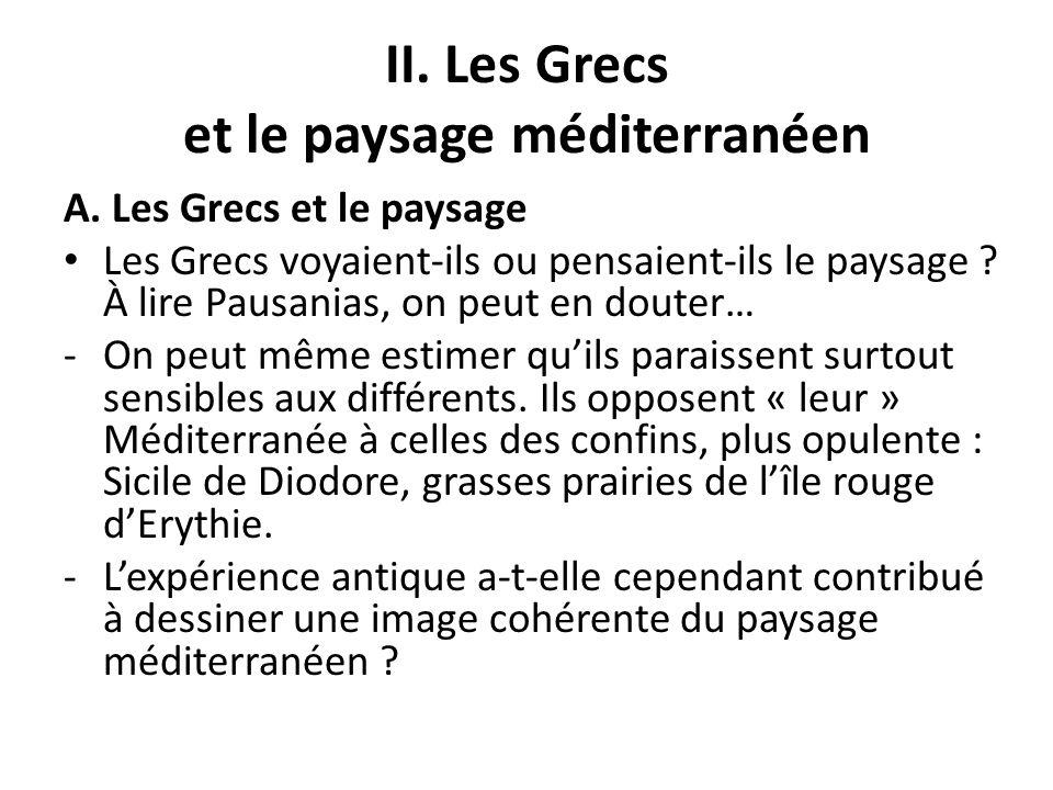 II. Les Grecs et le paysage méditerranéen A. Les Grecs et le paysage Les Grecs voyaient-ils ou pensaient-ils le paysage ? À lire Pausanias, on peut en