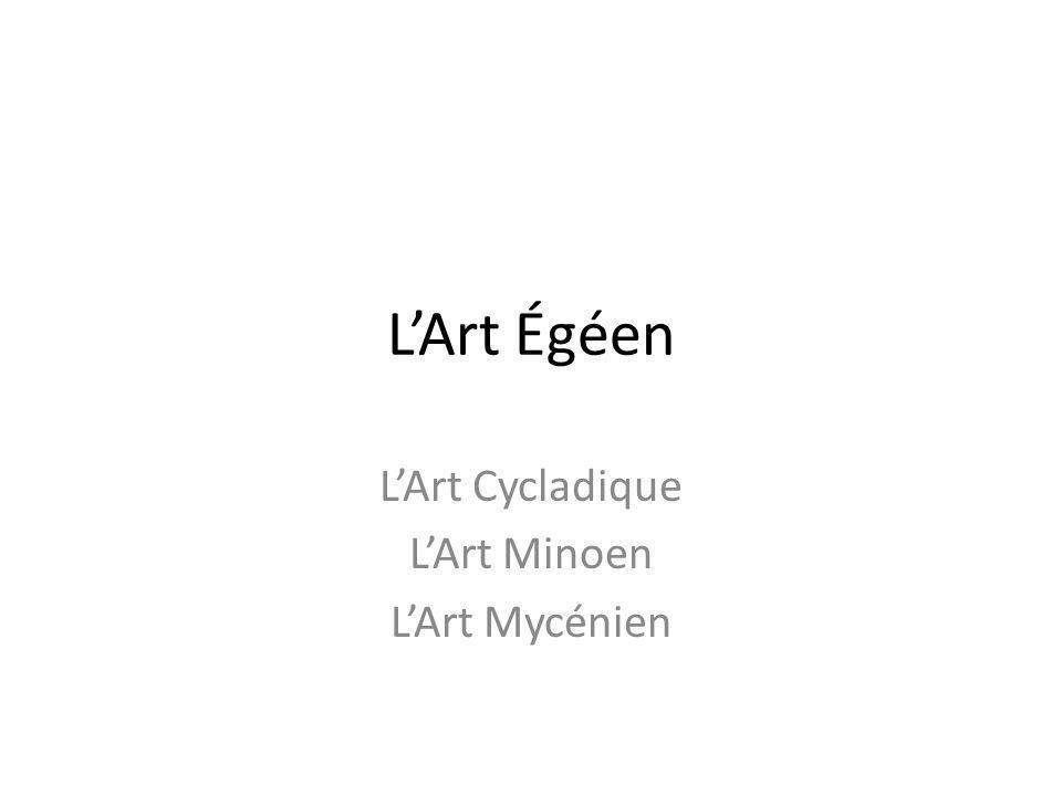 LArt Égéen LArt Cycladique LArt Minoen LArt Mycénien