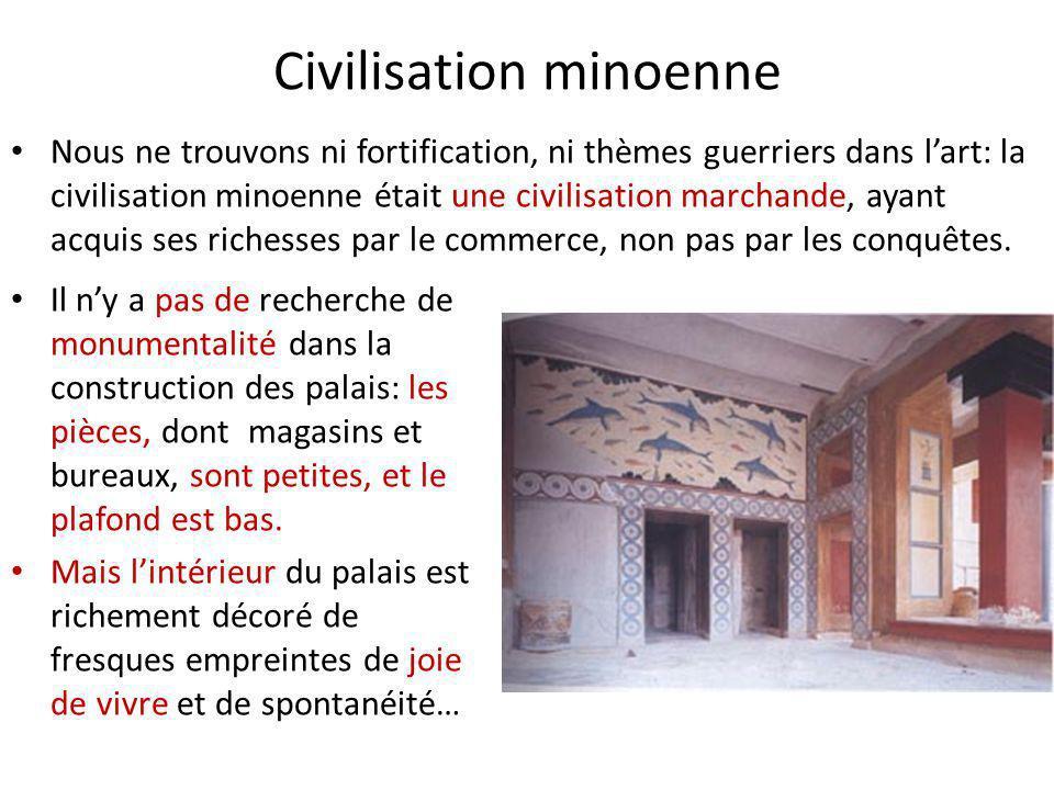 Civilisation minoenne Il ny a pas de recherche de monumentalité dans la construction des palais: les pièces, dont magasins et bureaux, sont petites, e
