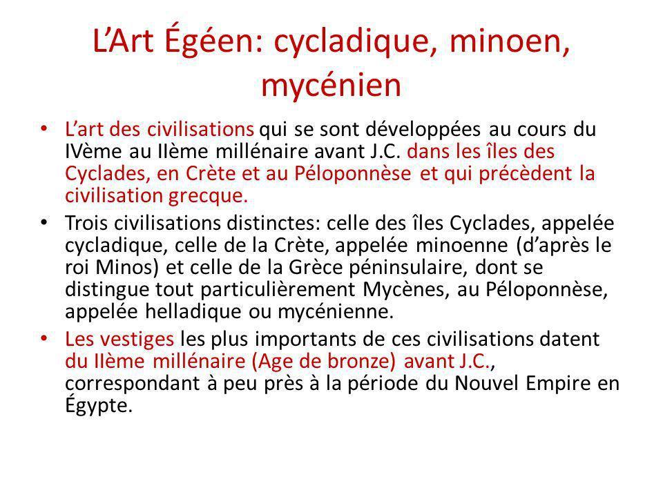 LArt Égéen: cycladique, minoen, mycénien Lart des civilisations qui se sont développées au cours du IVème au IIème millénaire avant J.C. dans les îles