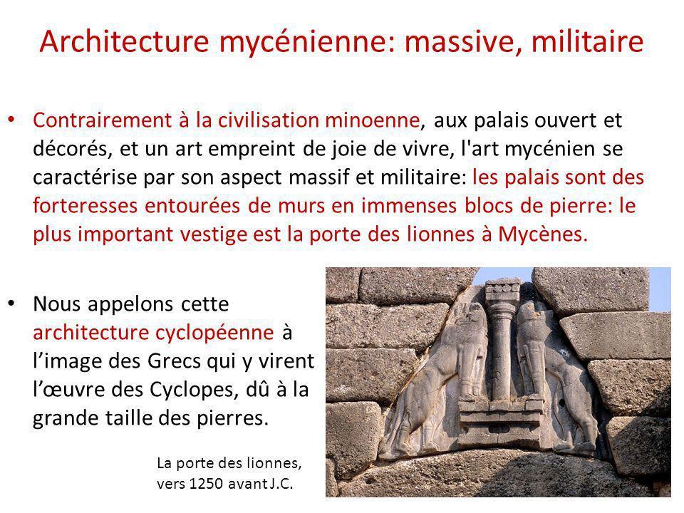 Architecture mycénienne: massive, militaire Contrairement à la civilisation minoenne, aux palais ouvert et décorés, et un art empreint de joie de vivr