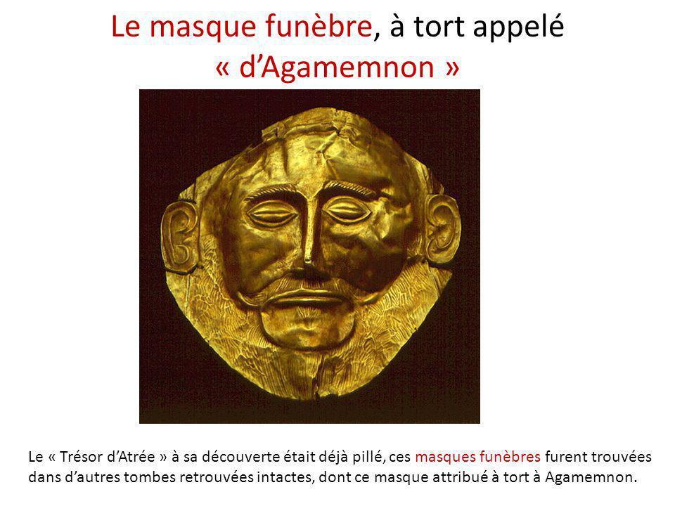 Le masque funèbre, à tort appelé « dAgamemnon » Le « Trésor dAtrée » à sa découverte était déjà pillé, ces masques funèbres furent trouvées dans dautr