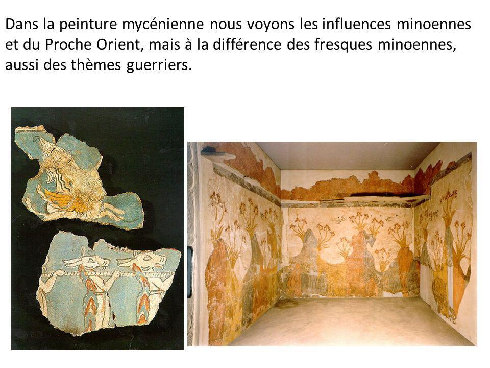 Dans la peinture mycénienne nous voyons les influences minoennes et du Proche Orient, mais à la différence des fresques minoennes, aussi des thèmes gu
