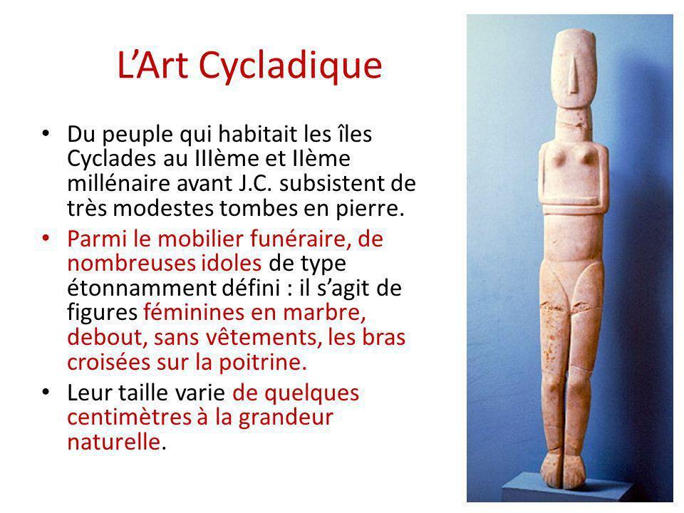 LArt Cycladique Du peuple qui habitait les îles Cyclades au IIIème et IIème millénaire avant J.C. subsistent de très modestes tombes en pierre. Parmi