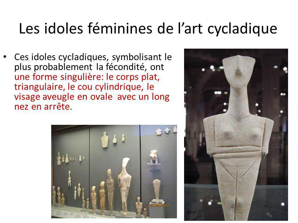 Les idoles féminines de lart cycladique Ces idoles cycladiques, symbolisant le plus probablement la fécondité, ont une forme singulière: le corps plat