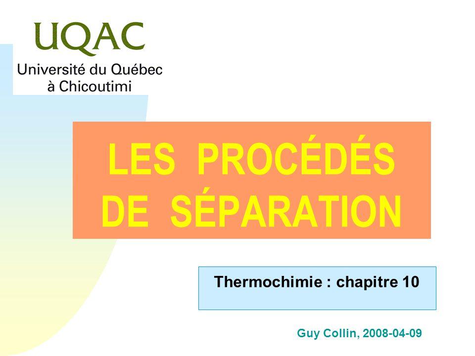 G = H - T S Les procédés de séparation n Les lois de la thermodynamique prévoient lexistence de constante déquilibre entre phases, entre réactifs et produits dune réaction… n Ainsi établis, ils indiquent quil est généralement impossible dobtenir un produit pur.