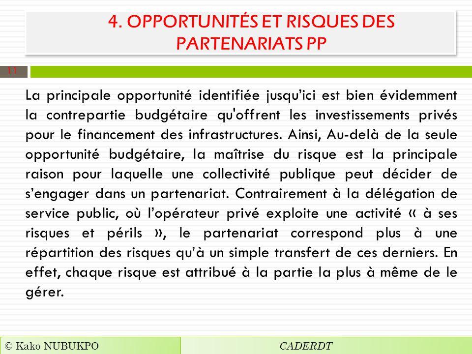 4. OPPORTUNITÉS ET RISQUES DES PARTENARIATS PP La principale opportunité identifiée jusquici est bien évidemment la contrepartie budgétaire qu'offrent
