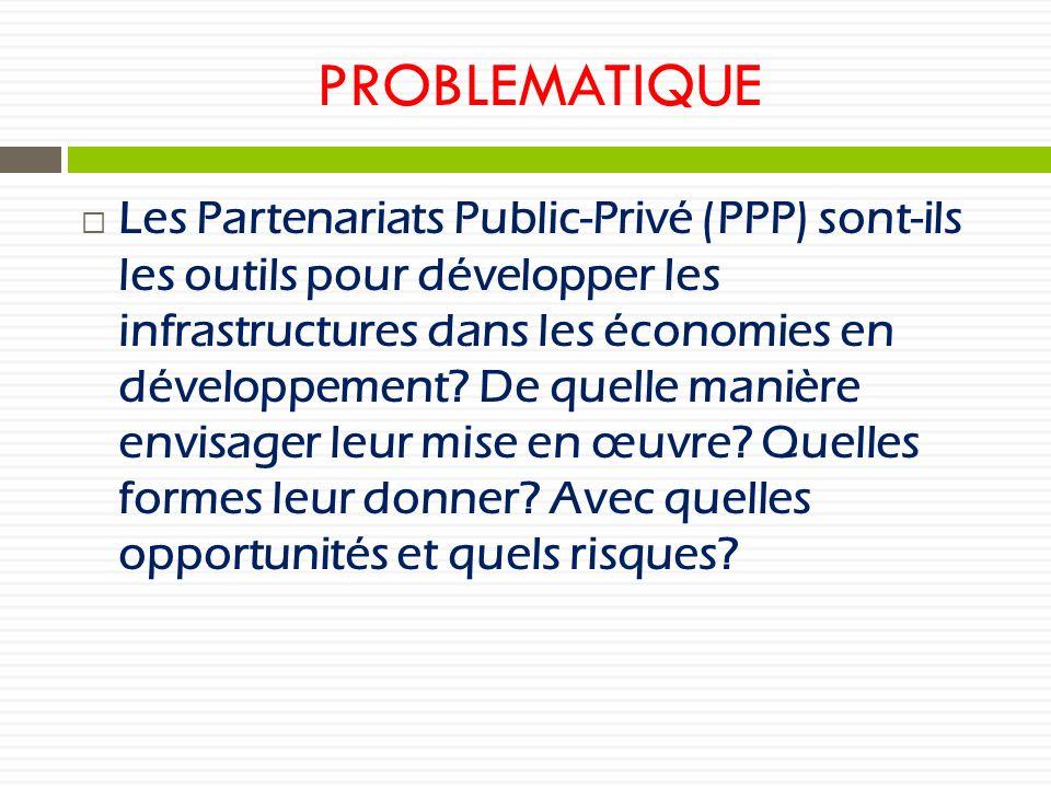 PROBLEMATIQUE Les Partenariats Public-Privé (PPP) sont-ils les outils pour développer les infrastructures dans les économies en développement? De quel