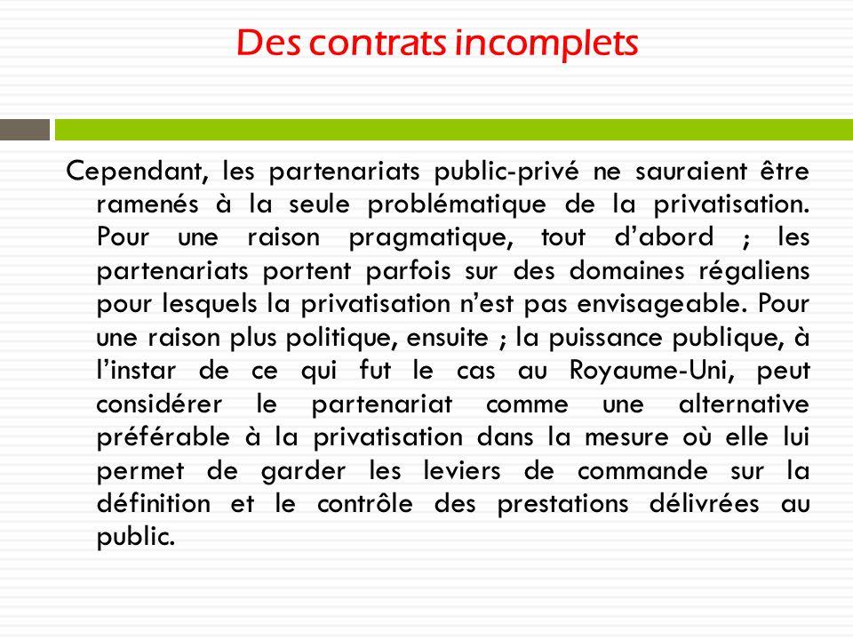 Des contrats incomplets Cependant, les partenariats public-privé ne sauraient être ramenés à la seule problématique de la privatisation. Pour une rais