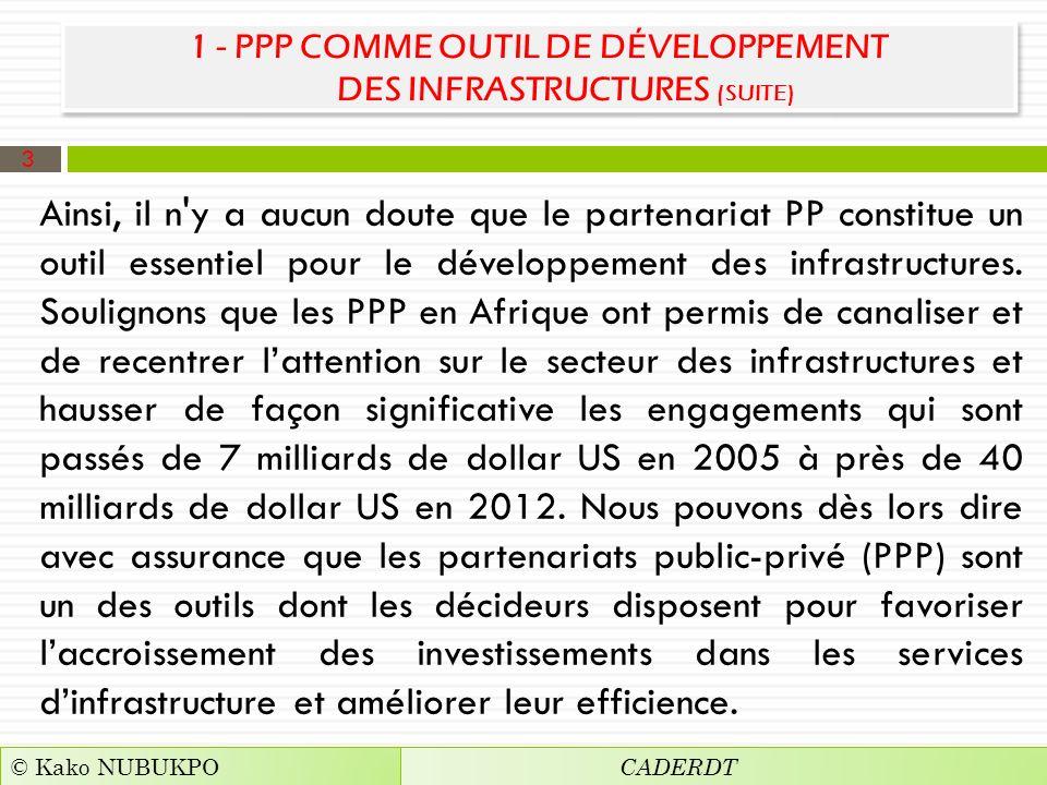 1 - PPP COMME OUTIL DE DÉVELOPPEMENT DES INFRASTRUCTURES (SUITE) Ainsi, il n y a aucun doute que le partenariat PP constitue un outil essentiel pour le développement des infrastructures.