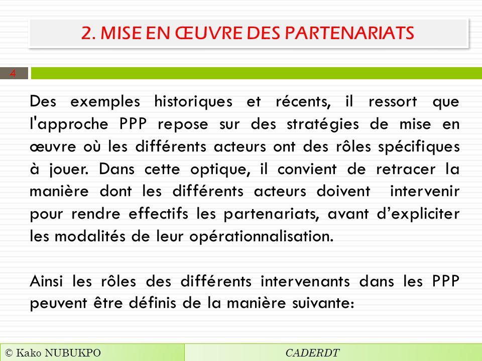 2. MISE EN ŒUVRE DES PARTENARIATS Des exemples historiques et récents, il ressort que l'approche PPP repose sur des stratégies de mise en œuvre où les