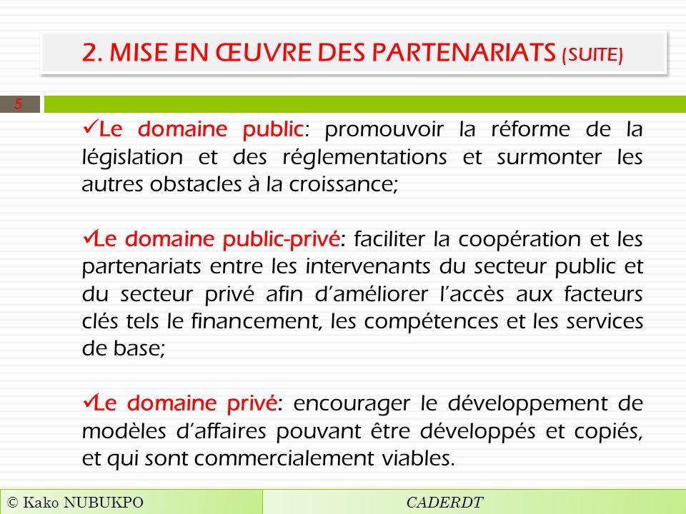 2. MISE EN ŒUVRE DES PARTENARIATS (SUITE) Le domaine public: promouvoir la réforme de la législation et des réglementations et surmonter les autres ob