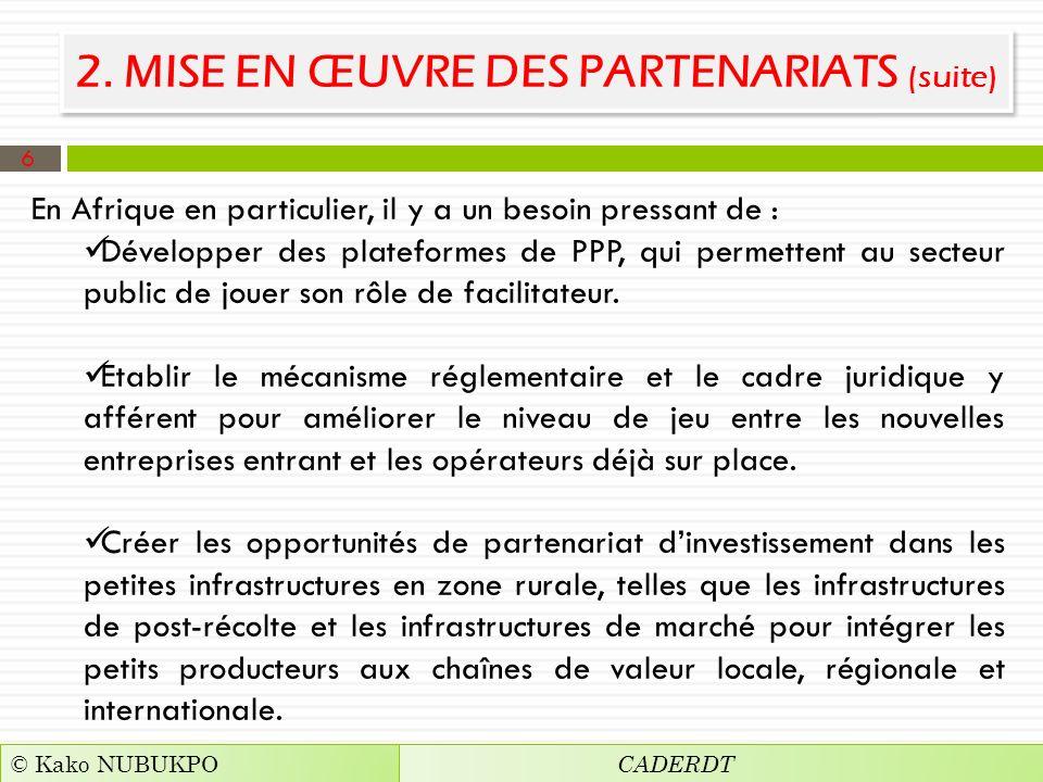 2. MISE EN ŒUVRE DES PARTENARIATS (suite) En Afrique en particulier, il y a un besoin pressant de : Développer des plateformes de PPP, qui permettent
