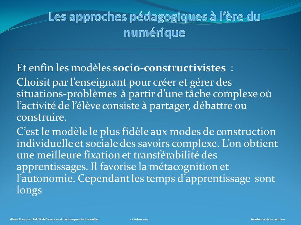 Alain Marquis IA-IPR de Sciences et Techniques Industriellesoctobre 2013Académie de la réunion Et enfin les modèles socio-constructivistes : Choisit p
