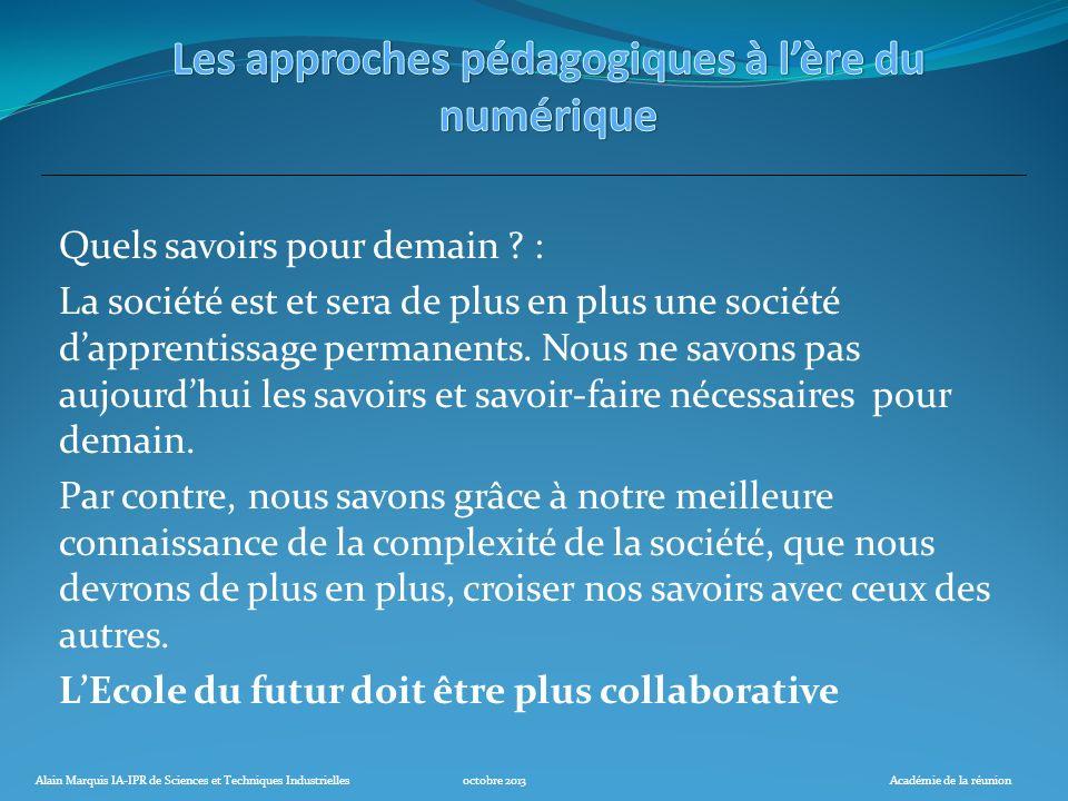 Alain Marquis IA-IPR de Sciences et Techniques Industriellesoctobre 2013Académie de la réunion Quels savoirs pour demain ? : La société est et sera de