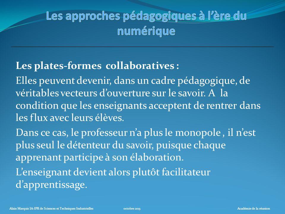 Alain Marquis IA-IPR de Sciences et Techniques Industriellesoctobre 2013Académie de la réunion Les plates-formes collaboratives : Elles peuvent deveni
