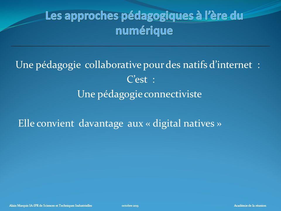 Alain Marquis IA-IPR de Sciences et Techniques Industriellesoctobre 2013Académie de la réunion Une pédagogie collaborative pour des natifs dinternet :