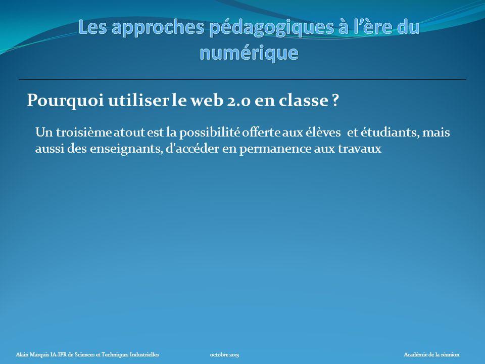 Alain Marquis IA-IPR de Sciences et Techniques Industriellesoctobre 2013Académie de la réunion Pourquoi utiliser le web 2.0 en classe ? Un troisième a
