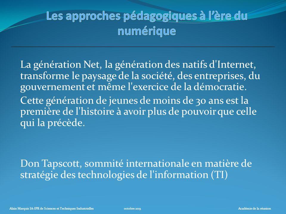 Alain Marquis IA-IPR de Sciences et Techniques Industriellesoctobre 2013Académie de la réunion La génération Net, la génération des natifs d'Internet,